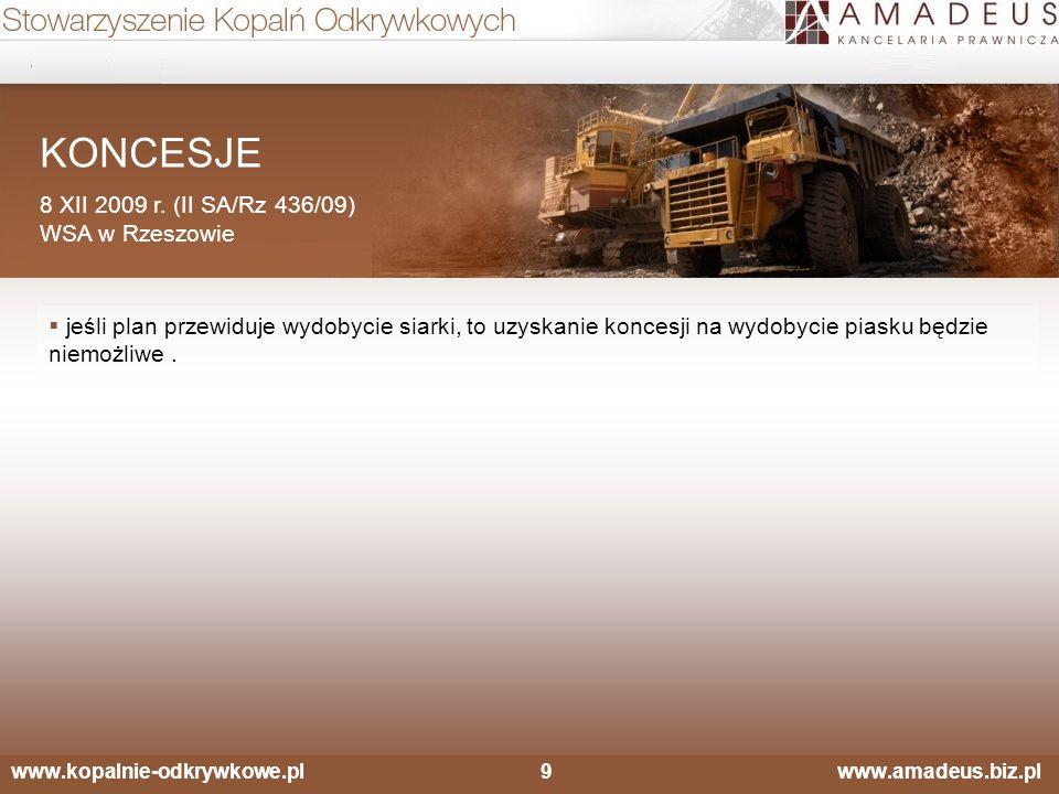 www.kopalnie-odkrywkowe.pl9 www.amadeus.biz.pl KONCESJE 8 XII 2009 r. (II SA/Rz 436/09) WSA w Rzeszowie  jeśli plan przewiduje wydobycie siarki, to u