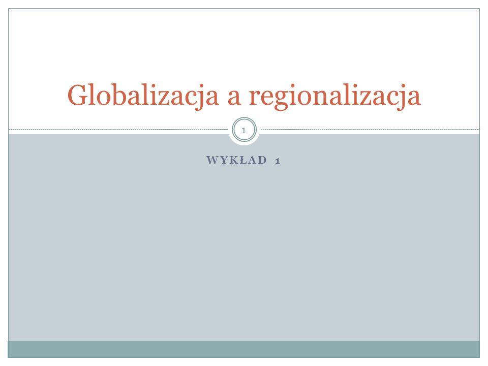 WYKŁAD 1 Globalizacja a regionalizacja 1