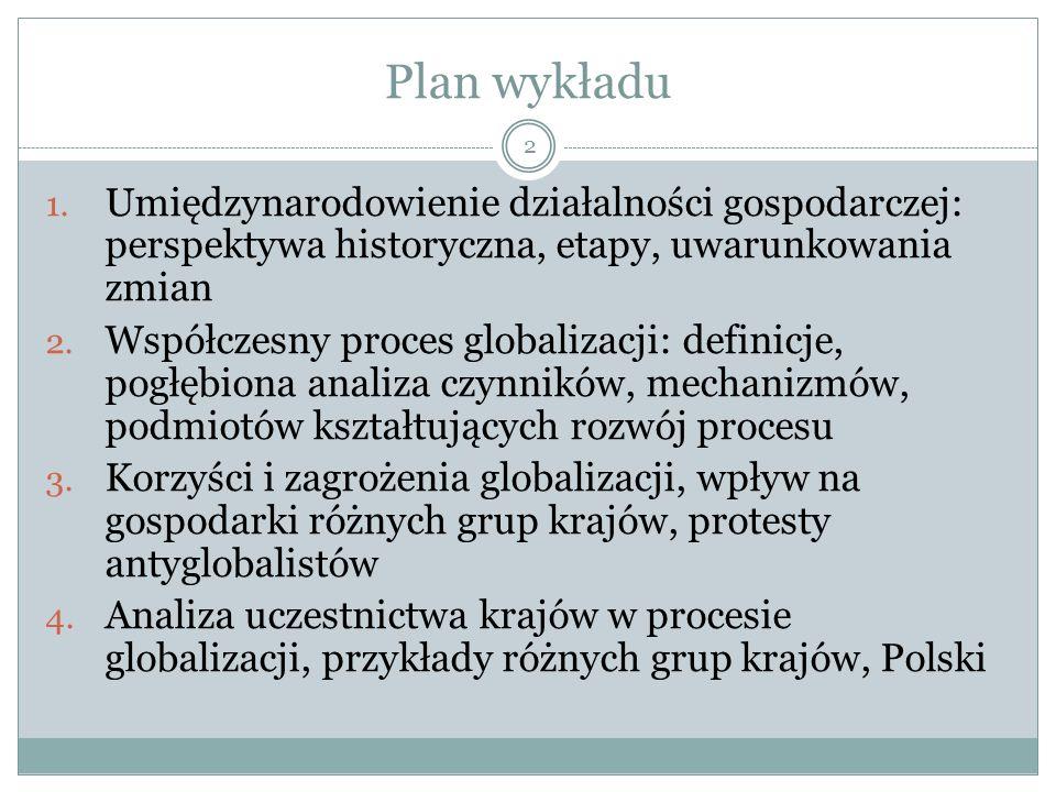 Cechy procesu globalizacji: 13 Wielowymiarowość Złożoność i wielowątkowość Integrowanie Międzynarodowa współzależność Związek z postępem naukowym i technicznym Kompresja czasu i przestrzeni Dialektyczny charakter Wielopoziomowość Poszerzający się międzynarodowy aspekt
