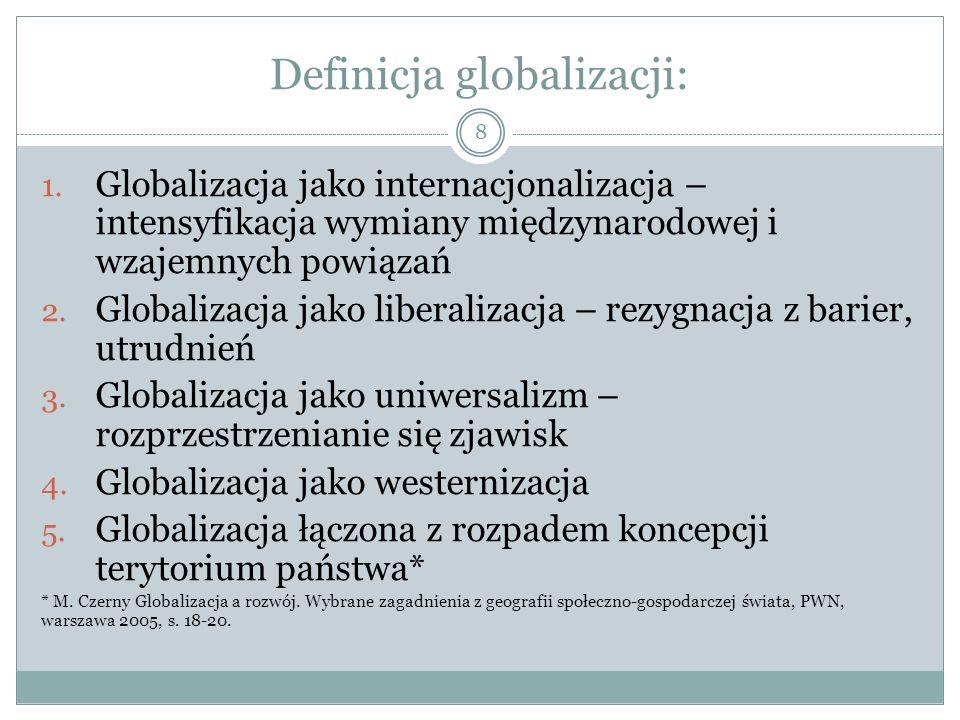Definicja globalizacji: 8 1.