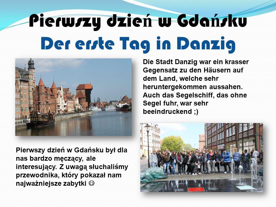 Pierwszy dzie ń w Gda ń sku Der erste Tag in Danzig Die Stadt Danzig war ein krasser Gegensatz zu den Häusern auf dem Land, welche sehr heruntergekommen aussahen.