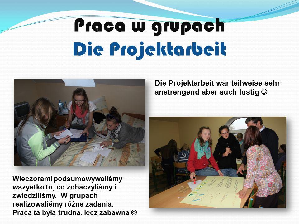 Praca w grupach Die Projektarbeit Wieczorami podsumowywaliśmy wszystko to, co zobaczyliśmy i zwiedziliśmy.