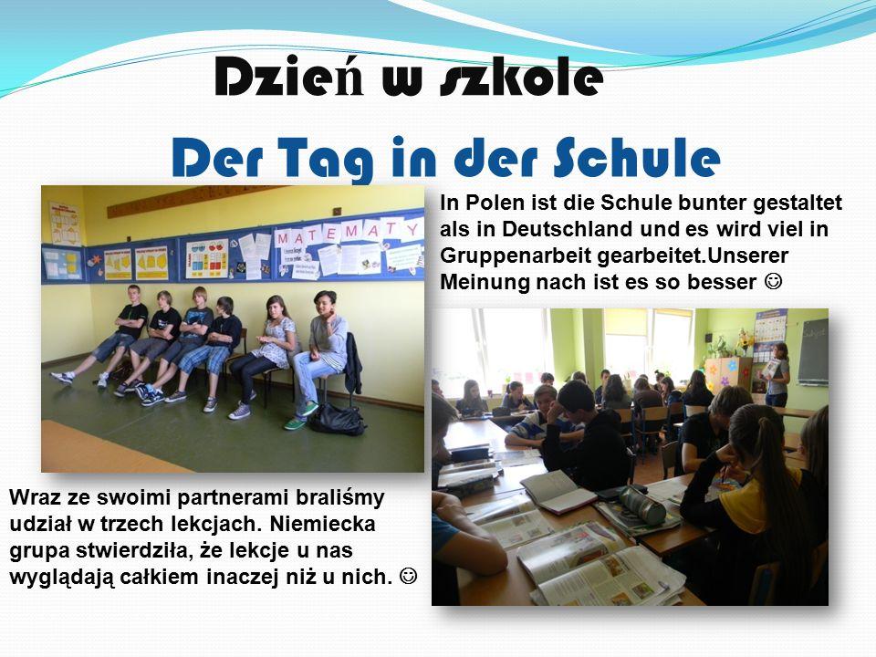 Dzie ń w szkole Der Tag in der Schule In Polen ist die Schule bunter gestaltet als in Deutschland und es wird viel in Gruppenarbeit gearbeitet.Unserer Meinung nach ist es so besser Wraz ze swoimi partnerami braliśmy udział w trzech lekcjach.