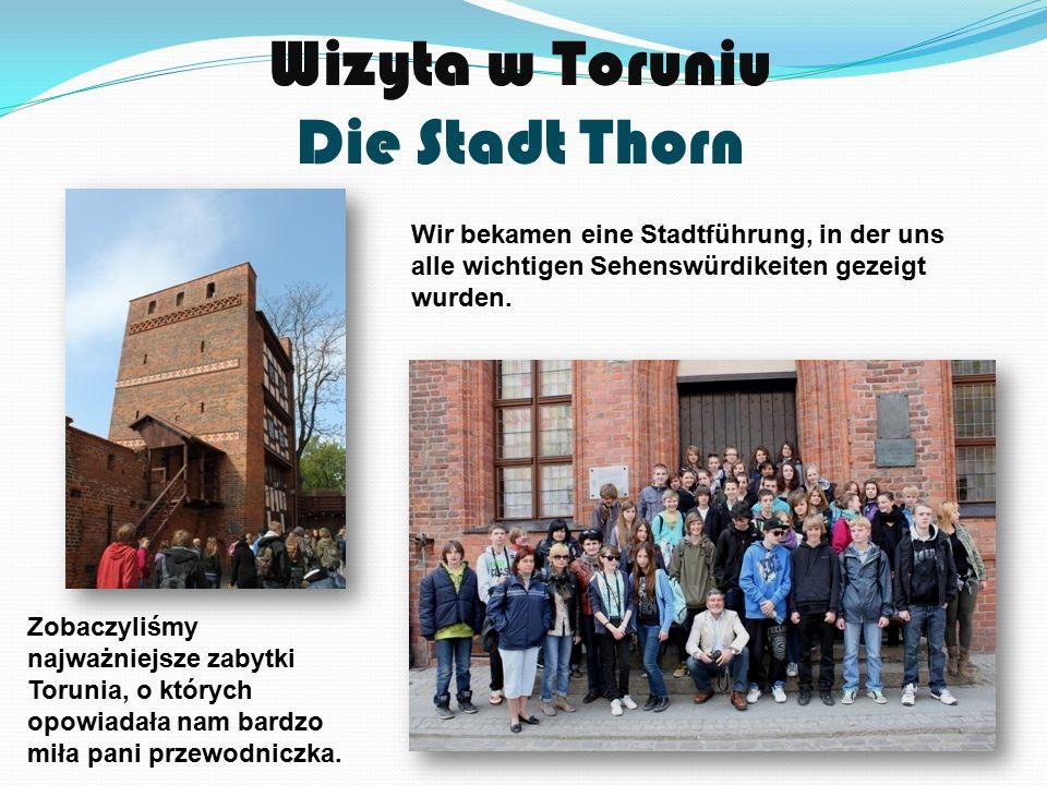 Wizyta w Toruniu Die Stadt Thorn Wir bekamen eine Stadtführung, in der uns alle wichtigen Sehenswürdikeiten gezeigt wurden.