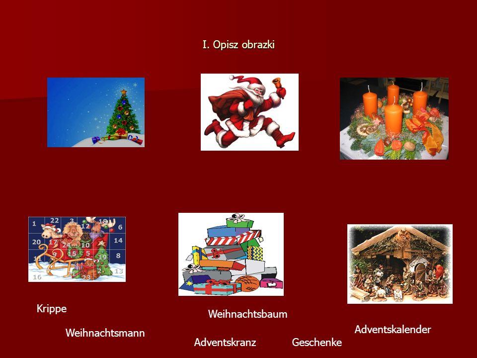I. Opisz obrazki Adventskalender Geschenke Weihnachtsmann Weihnachtsbaum Adventskranz Krippe