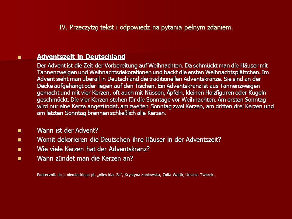 IV. Przeczytaj tekst i odpowiedz na pytania pełnym zdaniem. Adventszeit in Deutschland Adventszeit in Deutschland Der Advent ist die Zeit der Vorberei