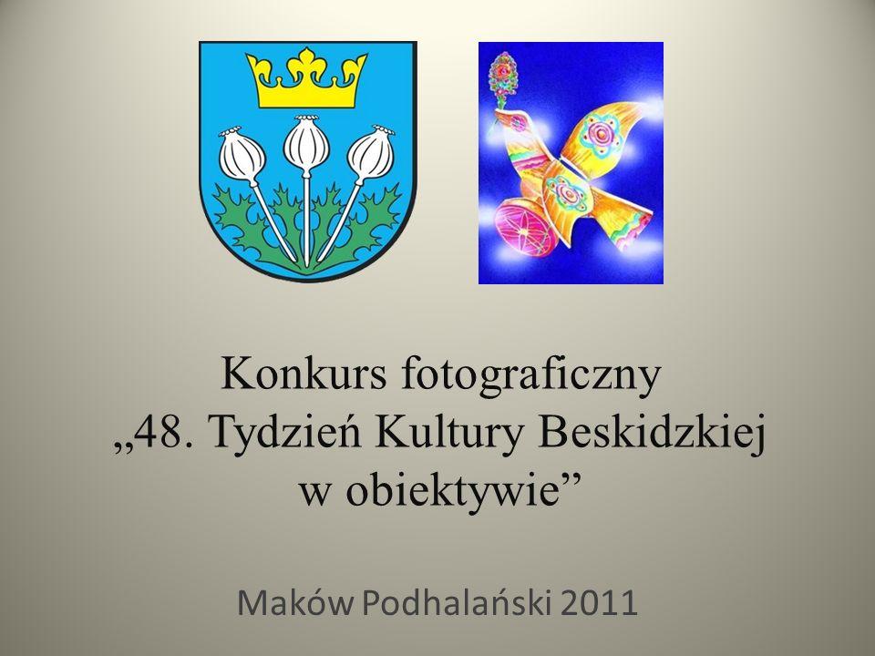 """Konkurs fotograficzny """"48. Tydzień Kultury Beskidzkiej w obiektywie"""" Maków Podhalański 2011"""