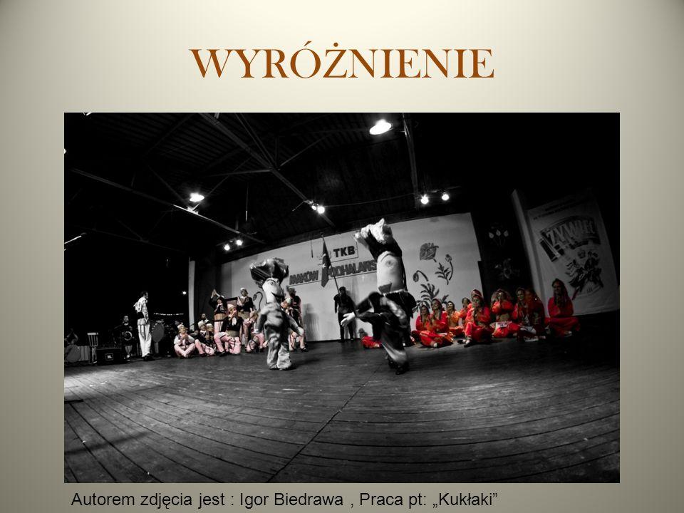"""WYRÓ Ż NIENIE Autorem zdjęcia jest : Igor Biedrawa, Praca pt: """"Kukłaki"""""""