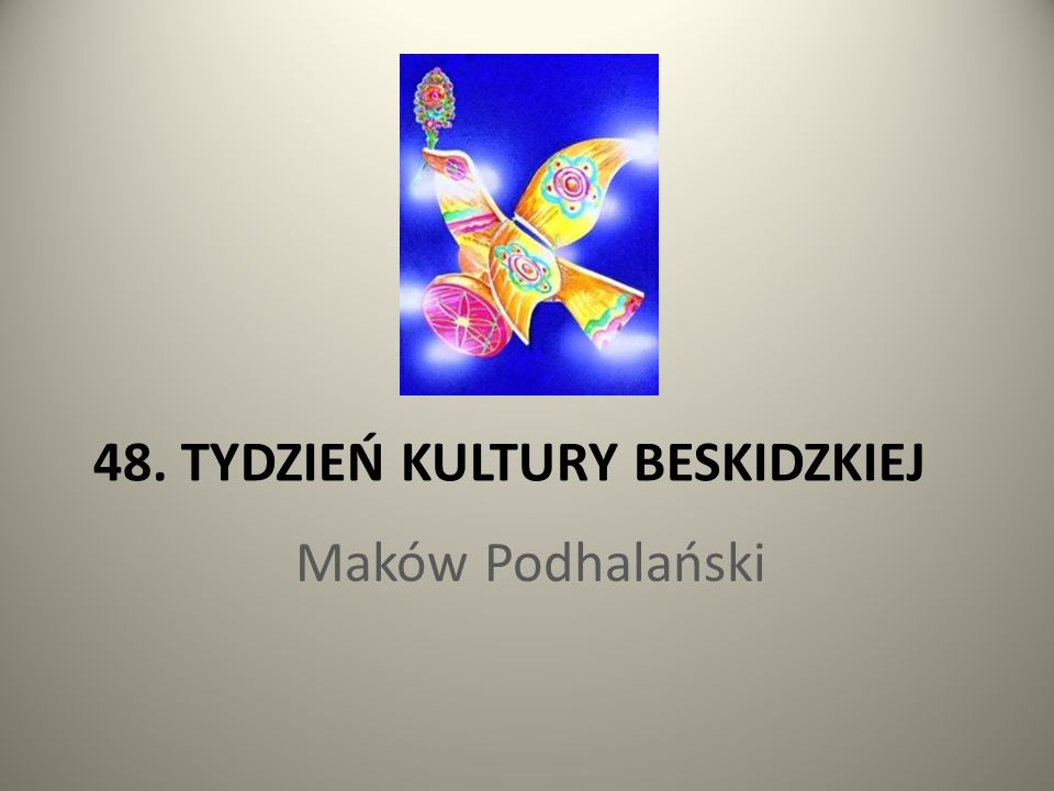 48. TYDZIEŃ KULTURY BESKIDZKIEJ Maków Podhalański
