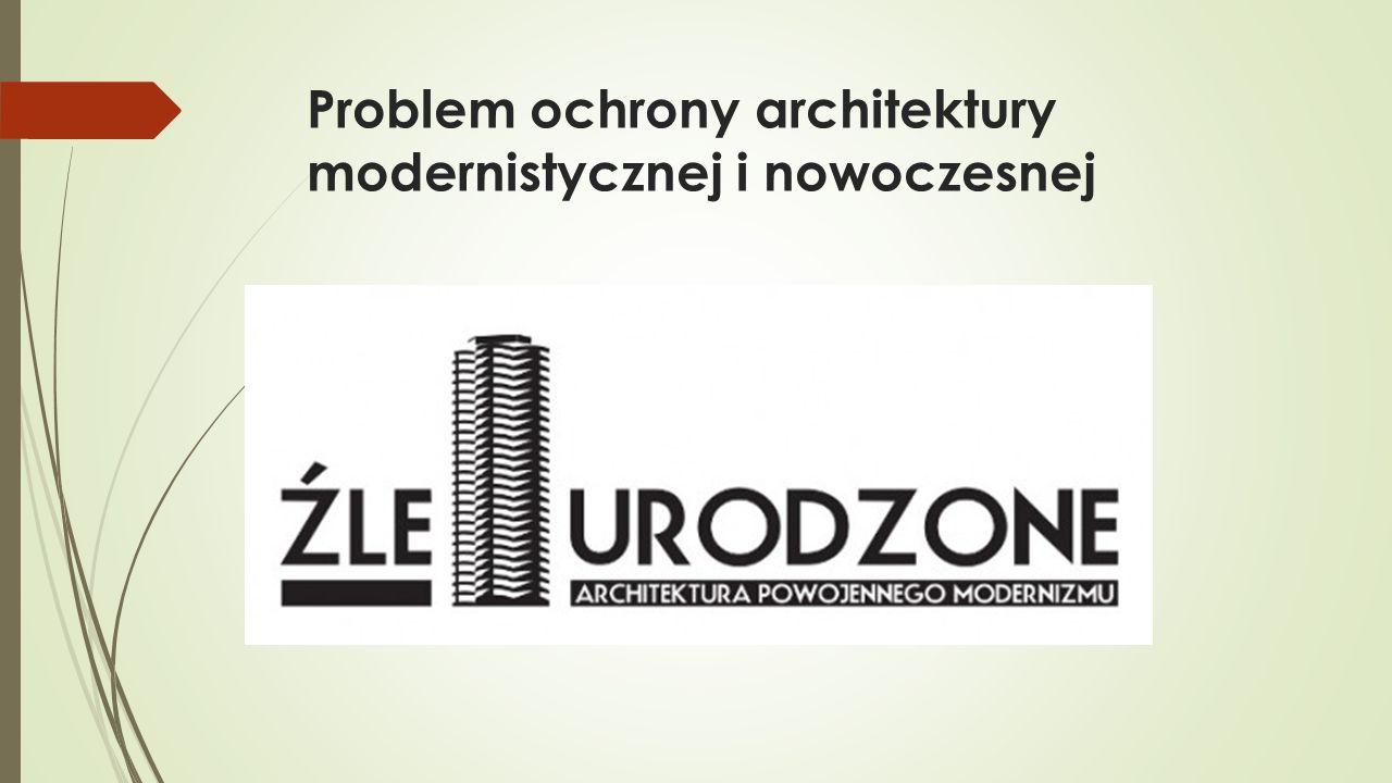 Problem ochrony architektury modernistycznej i nowoczesnej
