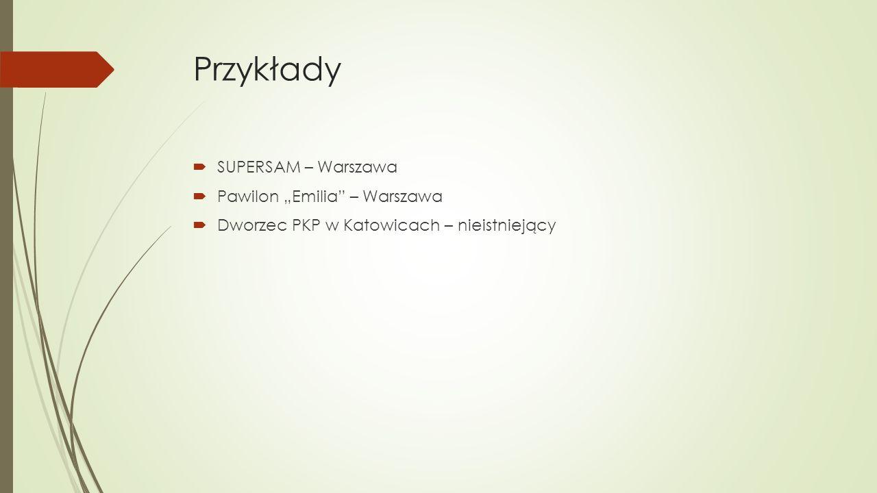 """Przykłady  SUPERSAM – Warszawa  Pawilon """"Emilia – Warszawa  Dworzec PKP w Katowicach – nieistniejący"""