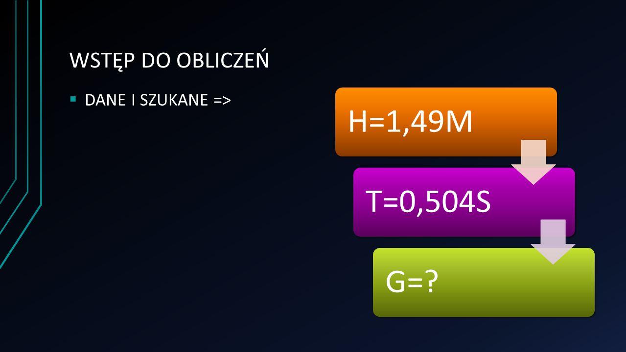 WSTĘP DO OBLICZEŃ  DANE I SZUKANE => H=1,49M T=0,504SG=?