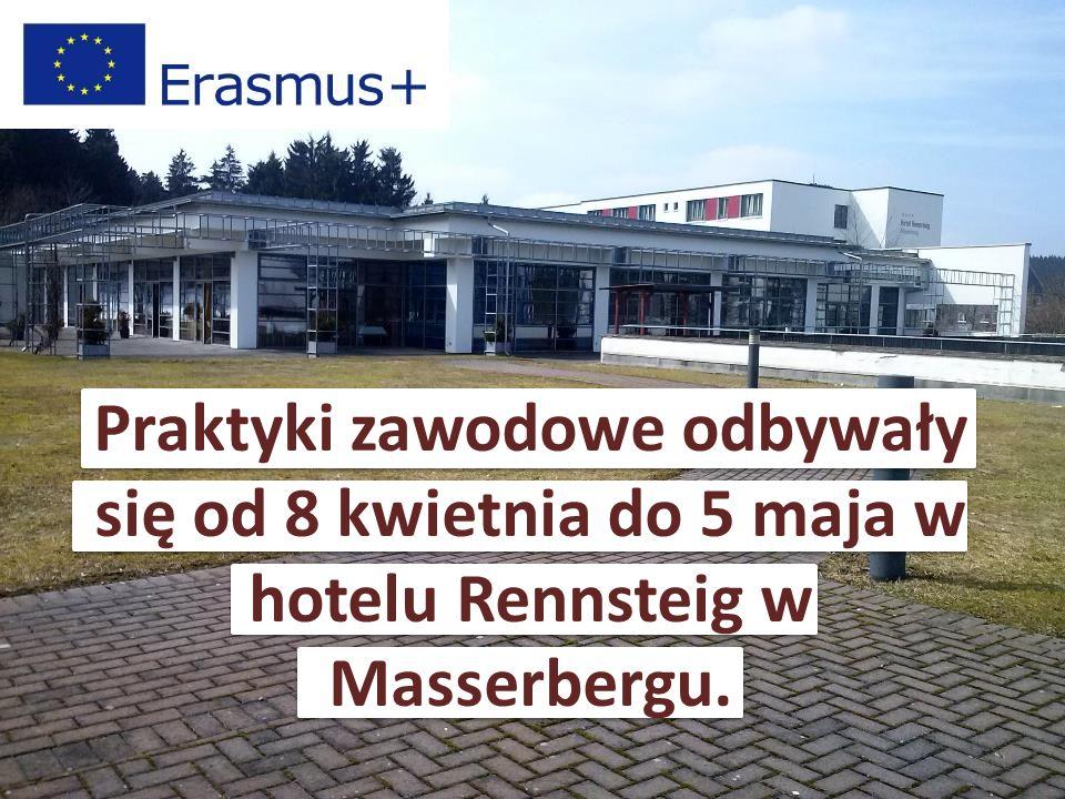 Praktyki zawodowe odbywały się od 8 kwietnia do 5 maja w hotelu Rennsteig w Masserbergu.