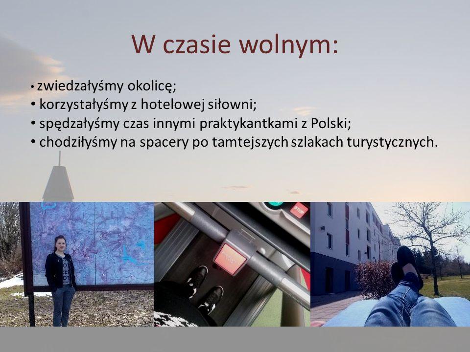 W czasie wolnym: zwiedzałyśmy okolicę; korzystałyśmy z hotelowej siłowni; spędzałyśmy czas innymi praktykantkami z Polski; chodziłyśmy na spacery po tamtejszych szlakach turystycznych.