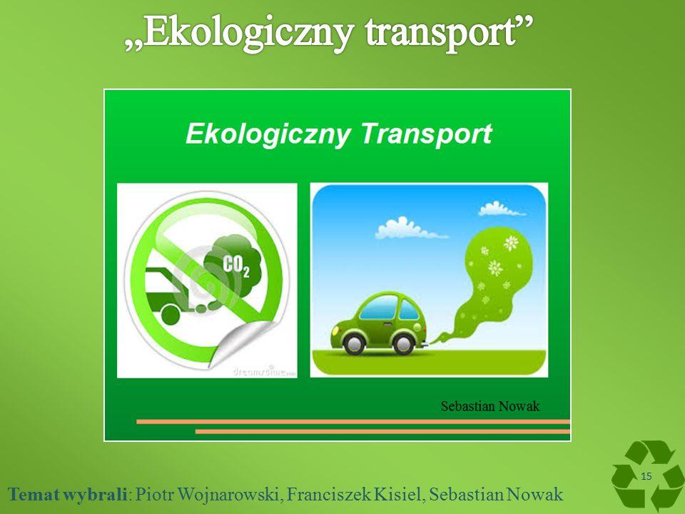 Temat wybrali: Piotr Wojnarowski, Franciszek Kisiel, Sebastian Nowak 15