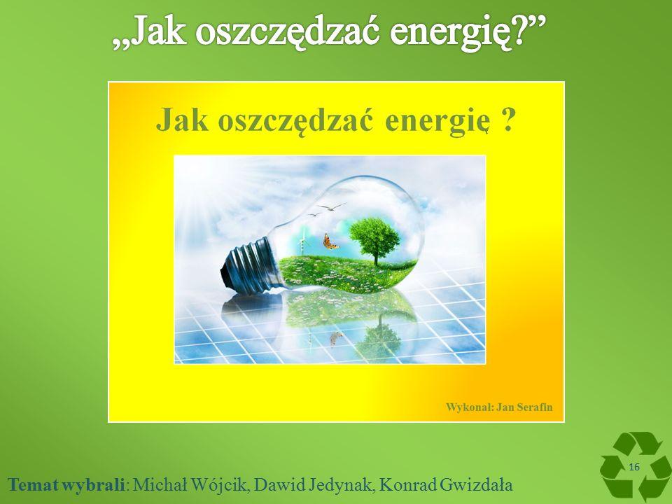 Temat wybrali: Michał Wójcik, Dawid Jedynak, Konrad Gwizdała 16