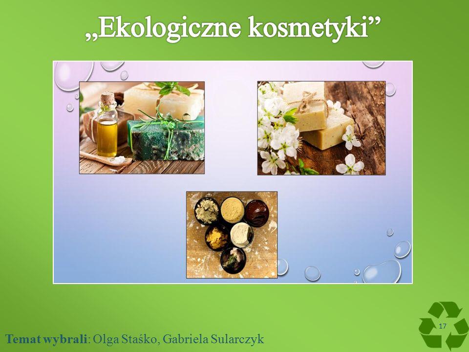Temat wybrali: Olga Staśko, Gabriela Sularczyk 17