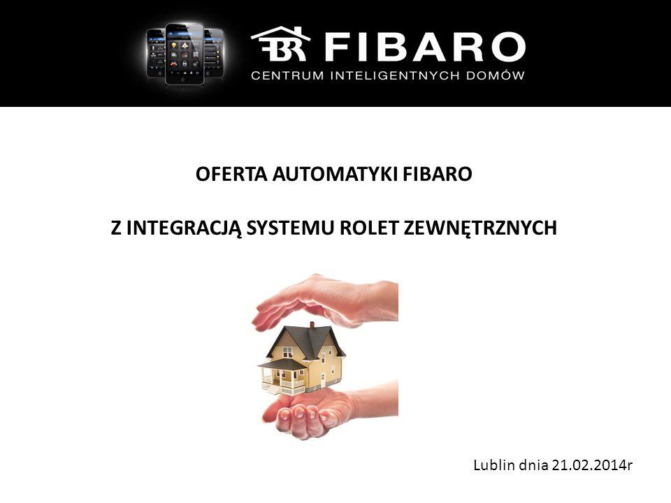 OFERTA AUTOMATYKI FIBARO Z INTEGRACJĄ SYSTEMU ROLET ZEWNĘTRZNYCH Lublin dnia 21.02.2014r