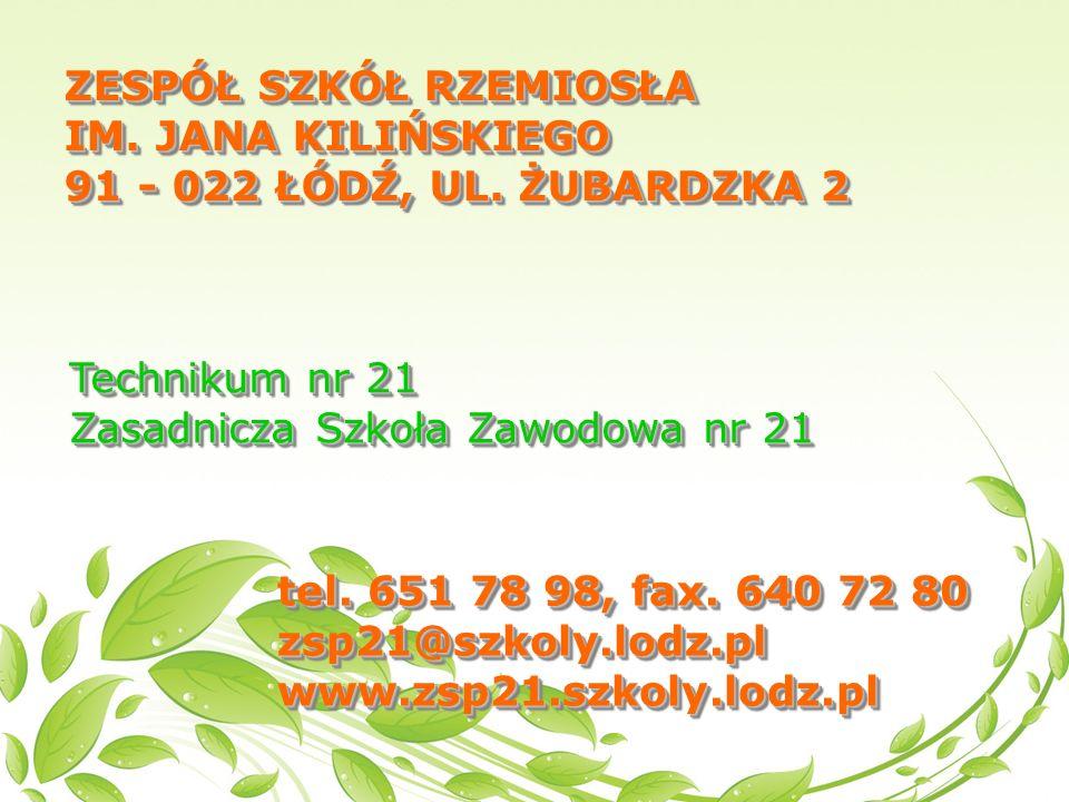 ZESPÓŁ SZKÓŁ RZEMIOSŁA IM. JANA KILIŃSKIEGO 91 - 022 ŁÓDŹ, UL.