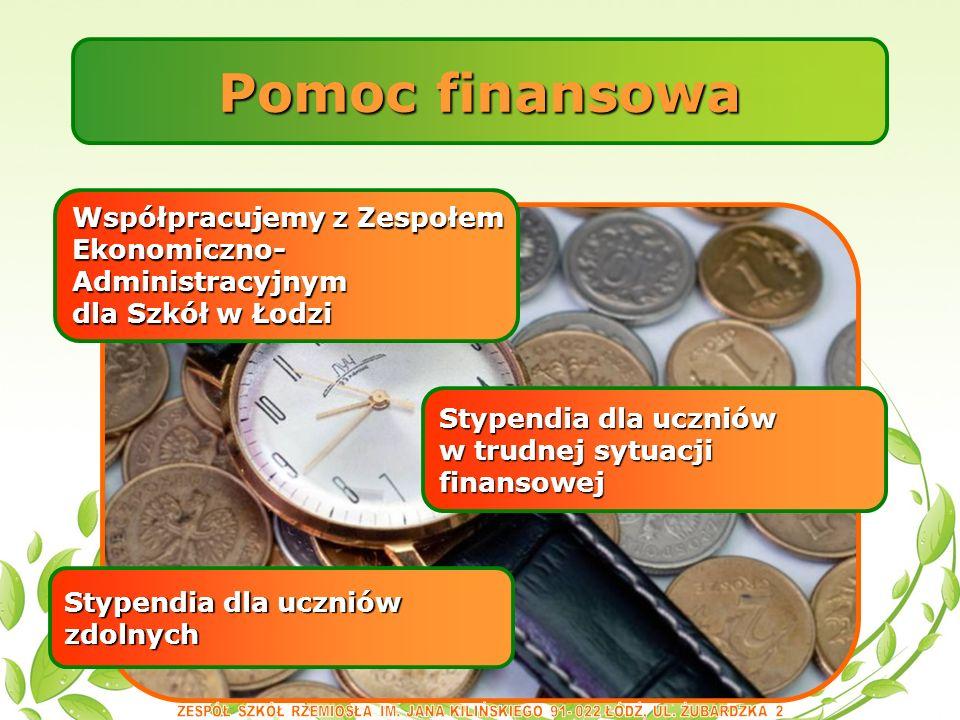 Pomoc finansowa Stypendia dla uczniów w trudnej sytuacji finansowej Stypendia dla uczniów zdolnych Współpracujemy z Zespołem Ekonomiczno-Administracyjnym dla Szkół w Łodzi
