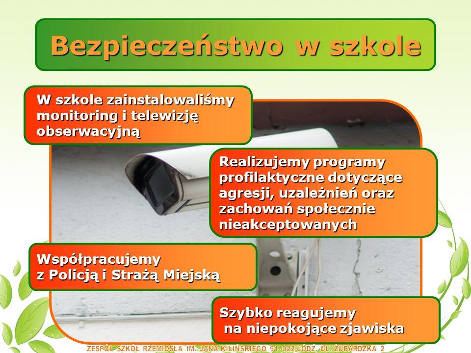 Bezpieczeństwo w szkole Realizujemy programy profilaktyczne dotyczące agresji, uzależnień oraz zachowań społecznie nieakceptowanych Współpracujemy z Policją i Strażą Miejską W szkole zainstalowaliśmy W szkole zainstalowaliśmy monitoring i telewizję monitoring i telewizję obserwacyjną obserwacyjną Szybko reagujemy na niepokojące zjawiska na niepokojące zjawiska