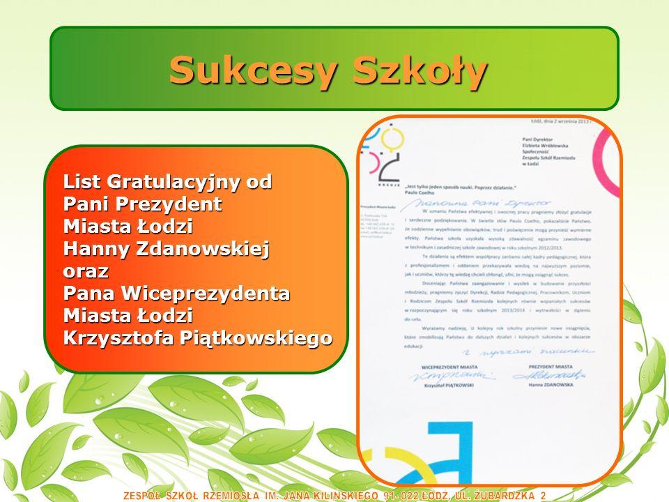 Sukcesy Szkoły List Gratulacyjny od Pani Prezydent Miasta Łodzi Hanny Zdanowskiej oraz Pana Wiceprezydenta Miasta Łodzi Krzysztofa Piątkowskiego