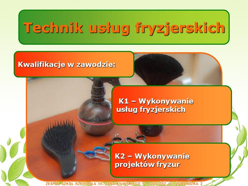 Technik usług fryzjerskich Kwalifikacje w zawodzie: K2 – Wykonywanie projektów fryzur K1 – Wykonywanie K1 – Wykonywanie usług fryzjerskich
