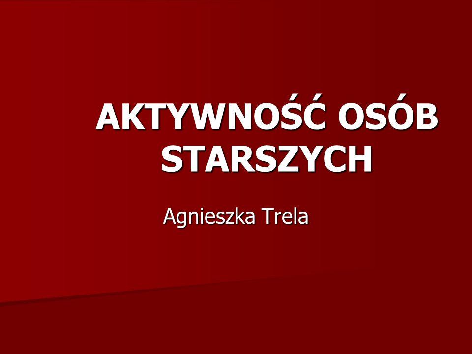 AKTYWNOŚĆ OSÓB STARSZYCH Agnieszka Trela