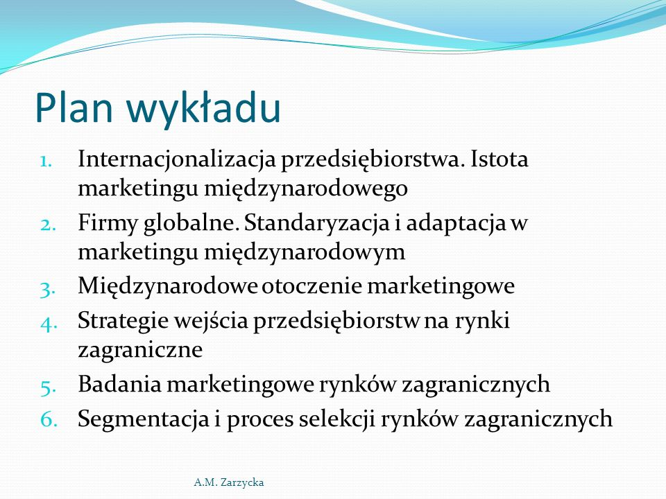 Plan wykładu 1. Internacjonalizacja przedsiębiorstwa. Istota marketingu międzynarodowego 2. Firmy globalne. Standaryzacja i adaptacja w marketingu mię