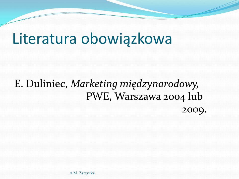 Literatura obowiązkowa E. Duliniec, Marketing międzynarodowy, PWE, Warszawa 2004 lub 2009.