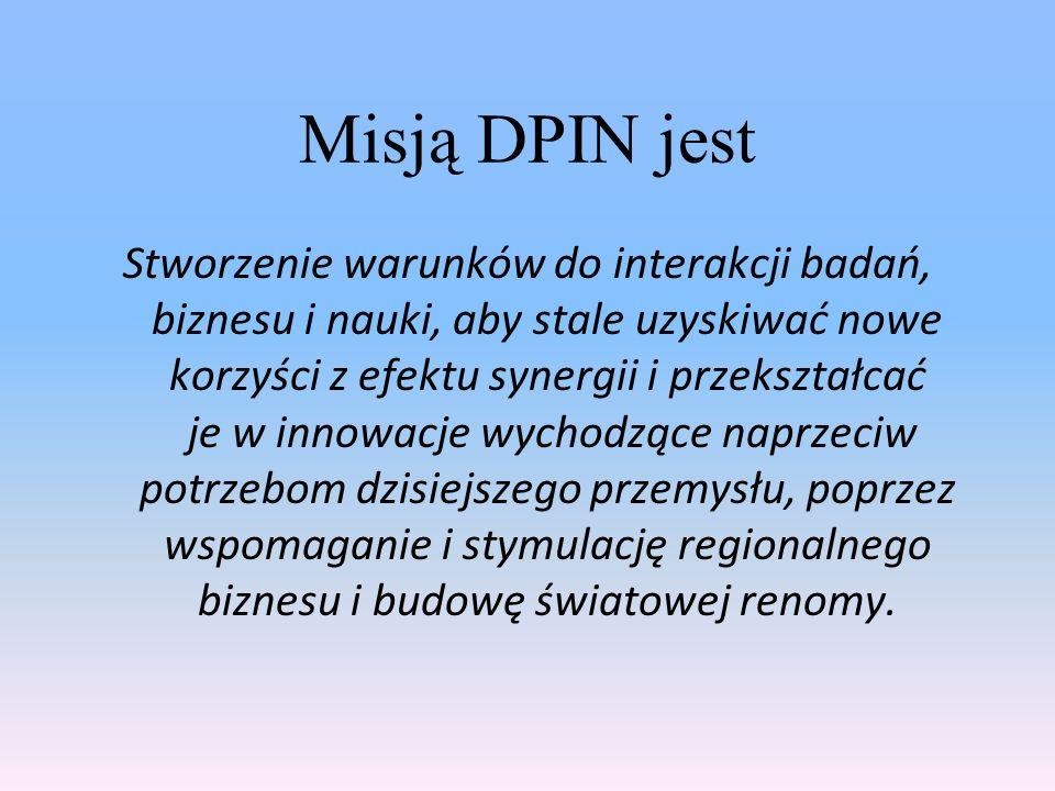 Misją DPIN jest Stworzenie warunków do interakcji badań, biznesu i nauki, aby stale uzyskiwać nowe korzyści z efektu synergii i przekształcać je w inn
