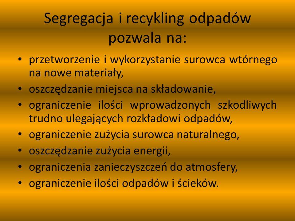 Segregacja i recykling odpadów pozwala na: przetworzenie i wykorzystanie surowca wtórnego na nowe materiały, oszczędzanie miejsca na składowanie, ograniczenie ilości wprowadzonych szkodliwych trudno ulegających rozkładowi odpadów, ograniczenie zużycia surowca naturalnego, oszczędzanie zużycia energii, ograniczenia zanieczyszczeń do atmosfery, ograniczenie ilości odpadów i ścieków.