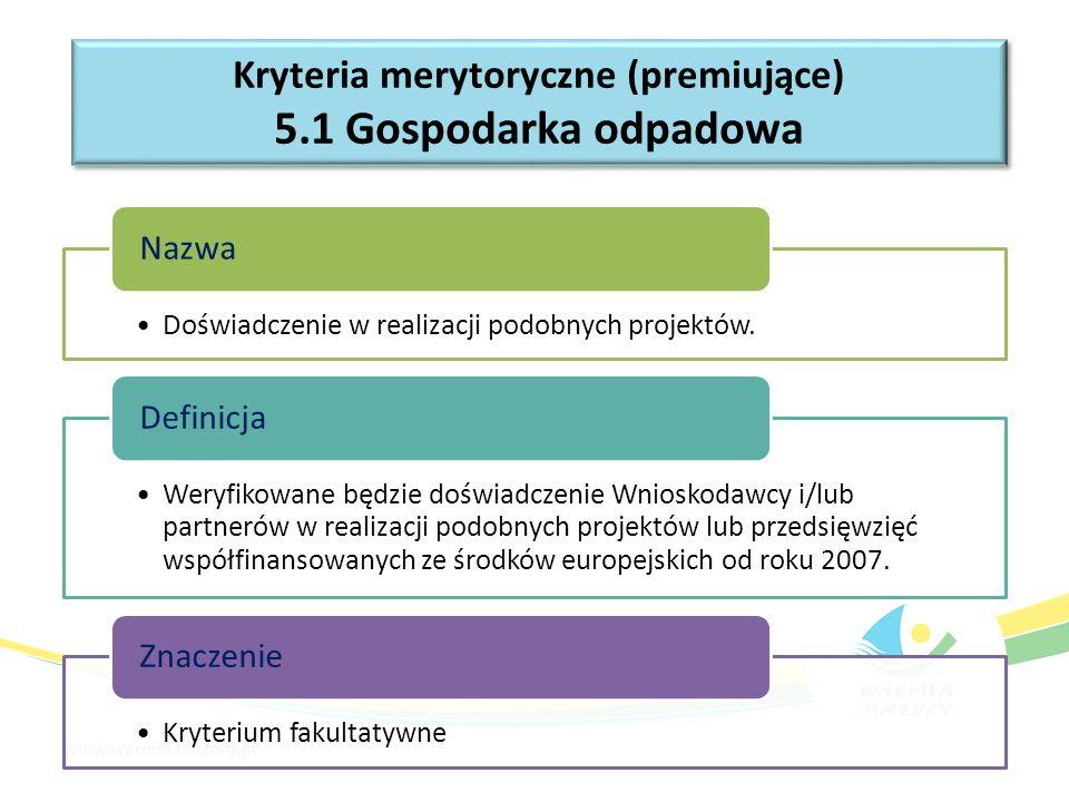 Kryteria merytoryczne (premiujące) 5.1 Gospodarka odpadowa Kryteria merytoryczne (premiujące) 5.1 Gospodarka odpadowa Doświadczenie w realizacji podobnych projektów.