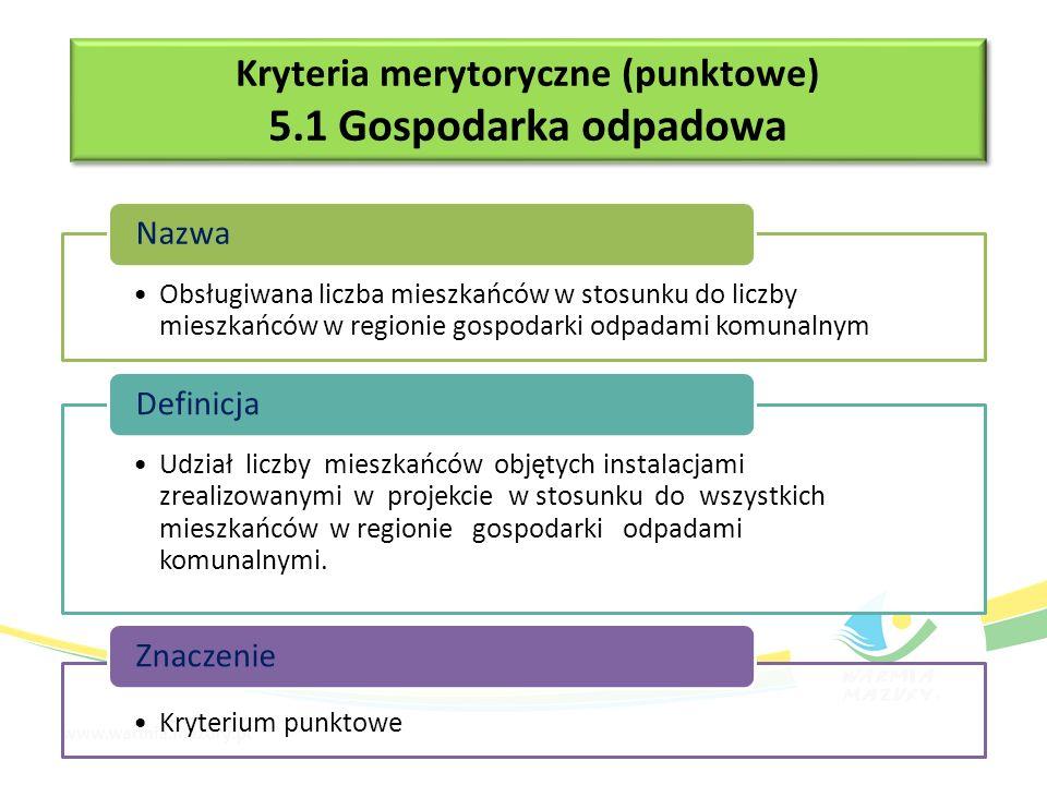 Kryteria merytoryczne (premiujące) 5.1 Gospodarka odpadowa Kryteria merytoryczne (premiujące) 5.1 Gospodarka odpadowa Projekt realizuje kilka komplementarnych celów.