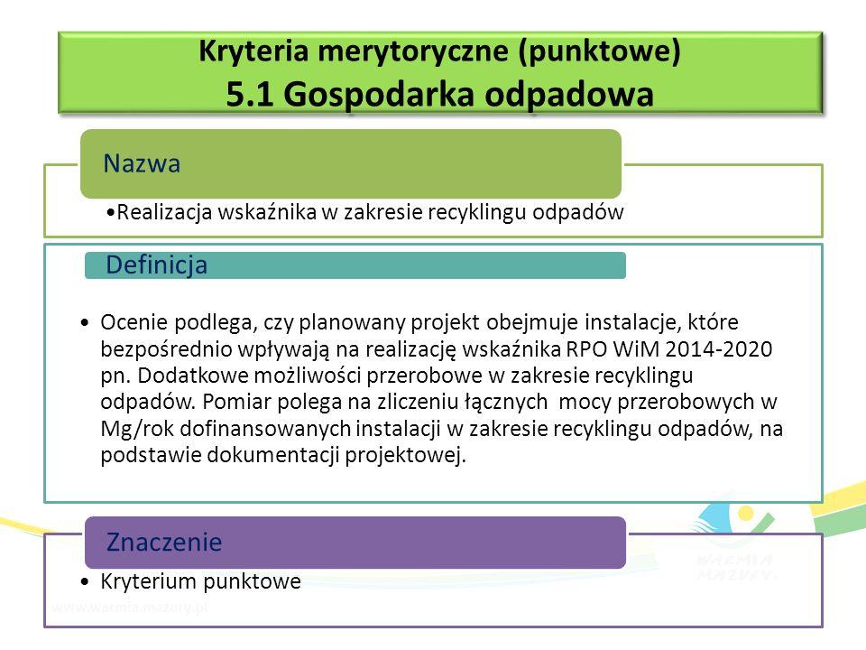 Kryteria merytoryczne (premiujące) 5.1 Gospodarka odpadowa Kryteria merytoryczne (premiujące) 5.1 Gospodarka odpadowa Termin zakończenia projektu Nazwa Sprawdzane jest, czy projekt zostanie zakończony w ciągu 1 roku od podpisania umowy o dofinansowanie.