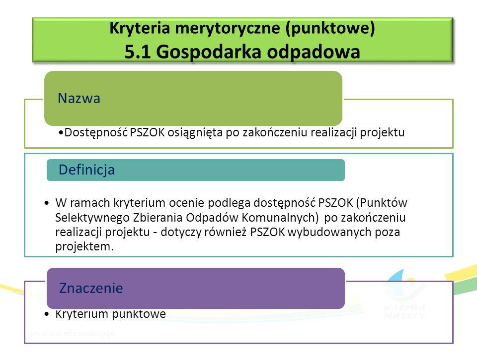 Dostępność PSZOK osiągnięta po zakończeniu realizacji projektu Nazwa W ramach kryterium ocenie podlega dostępność PSZOK (Punktów Selektywnego Zbierania Odpadów Komunalnych) po zakończeniu realizacji projektu - dotyczy również PSZOK wybudowanych poza projektem.
