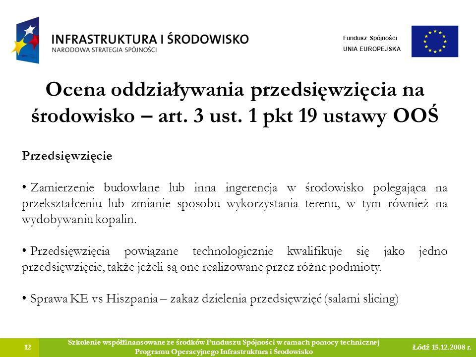 Ocena oddziaływania przedsięwzięcia na środowisko – art. 3 ust. 1 pkt 19 ustawy OOŚ 12 Szkolenie współfinansowane ze środków Funduszu Spójności w rama
