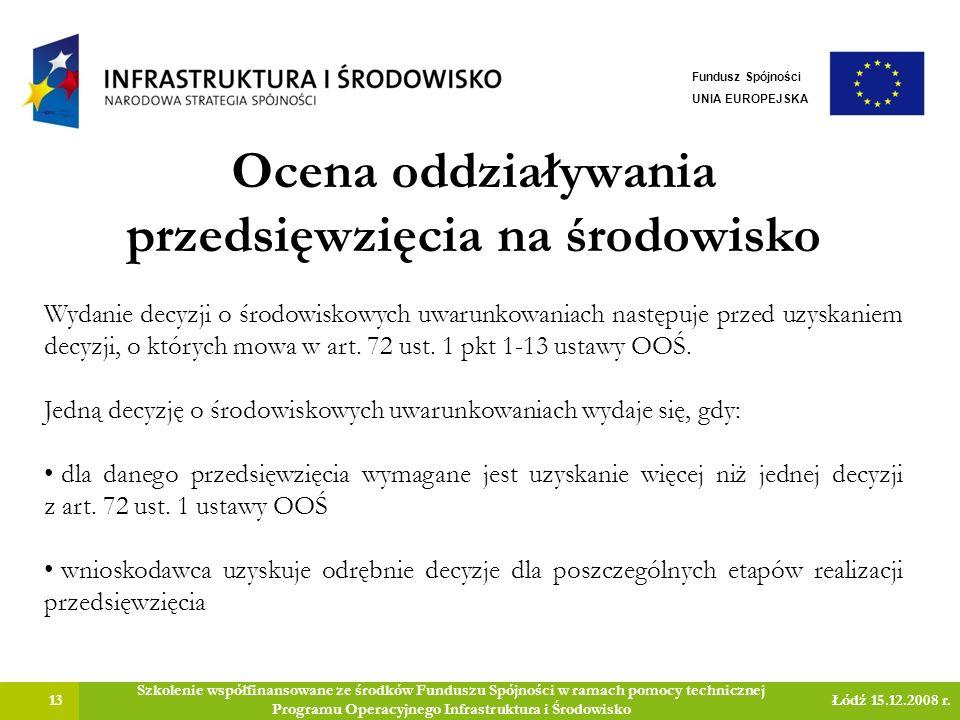 Ocena oddziaływania przedsięwzięcia na środowisko 13 Szkolenie współfinansowane ze środków Funduszu Spójności w ramach pomocy technicznej Programu Ope