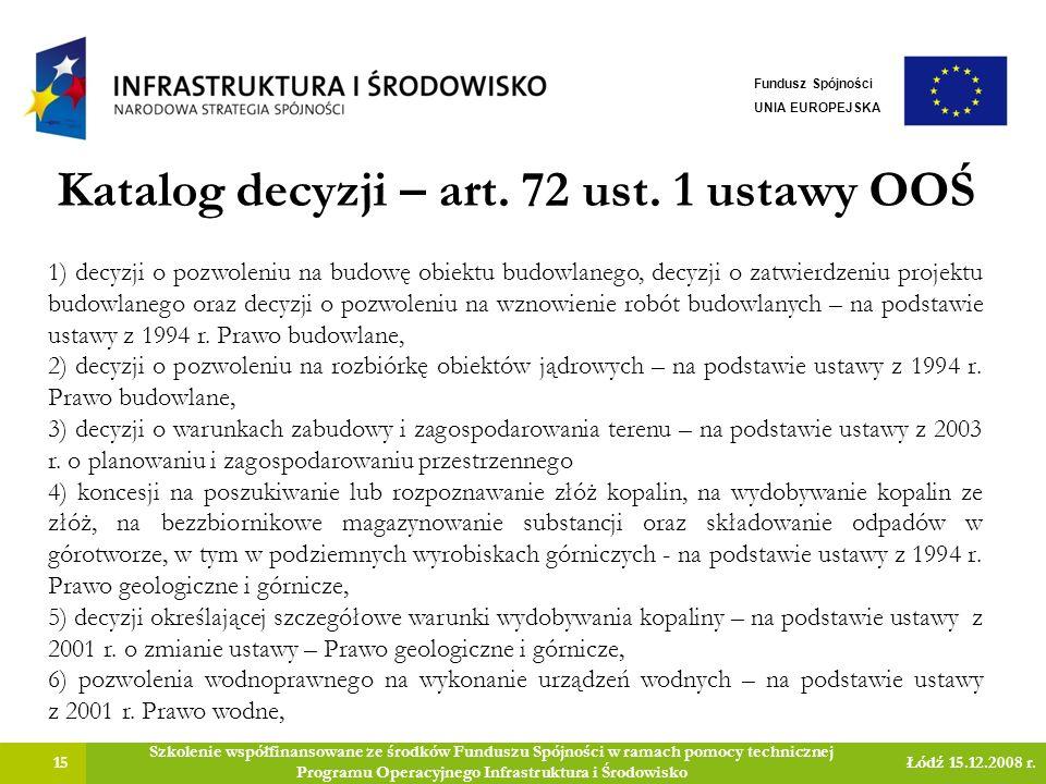 Katalog decyzji – art. 72 ust. 1 ustawy OOŚ 15 Szkolenie współfinansowane ze środków Funduszu Spójności w ramach pomocy technicznej Programu Operacyjn