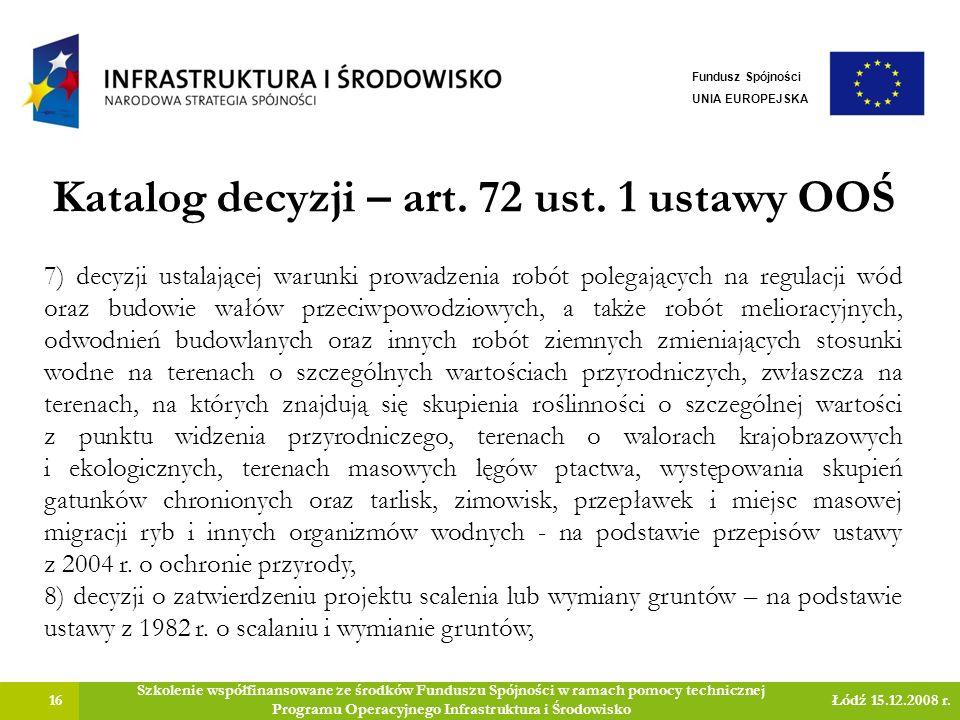 Katalog decyzji – art. 72 ust. 1 ustawy OOŚ 16 Szkolenie współfinansowane ze środków Funduszu Spójności w ramach pomocy technicznej Programu Operacyjn