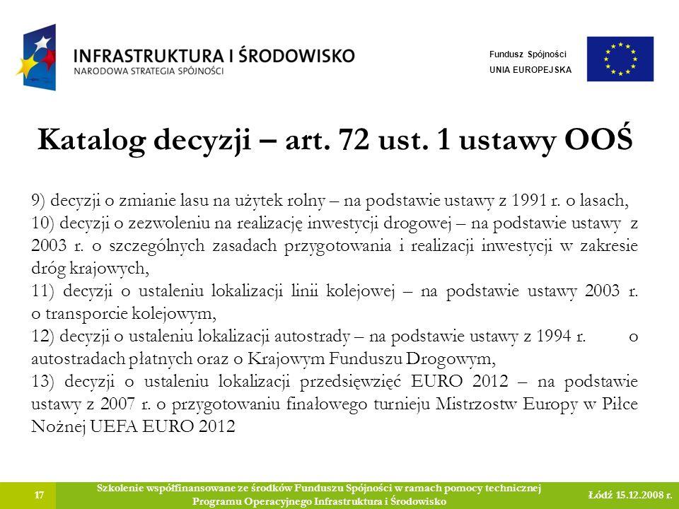Katalog decyzji – art. 72 ust. 1 ustawy OOŚ 17 Szkolenie współfinansowane ze środków Funduszu Spójności w ramach pomocy technicznej Programu Operacyjn