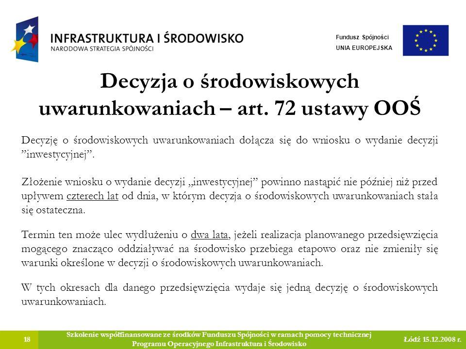 Decyzja o środowiskowych uwarunkowaniach – art. 72 ustawy OOŚ 18 Szkolenie współfinansowane ze środków Funduszu Spójności w ramach pomocy technicznej