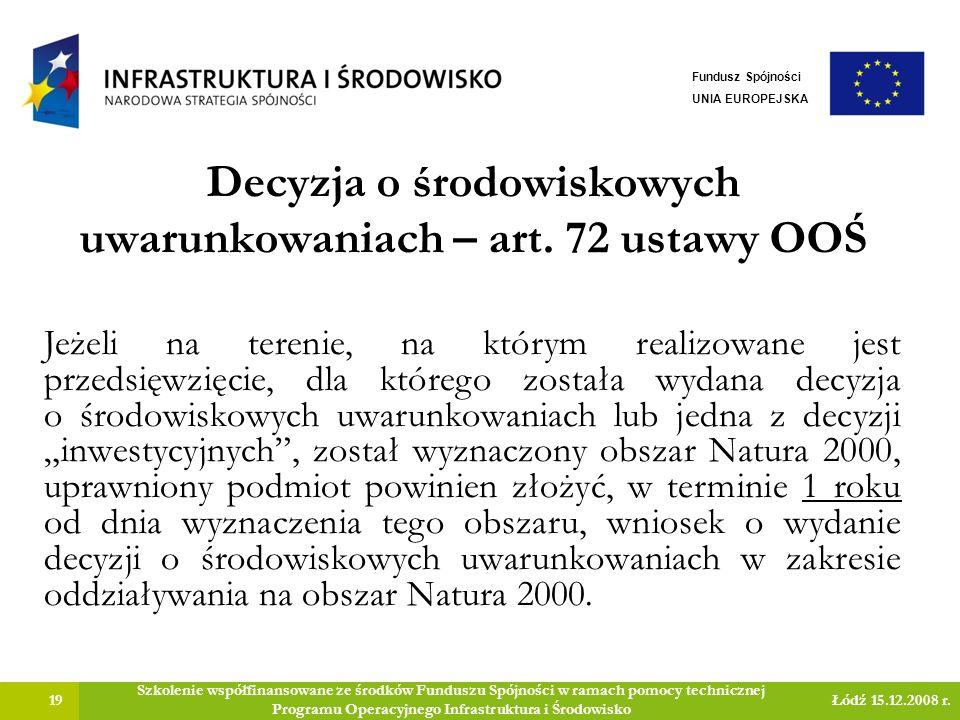Decyzja o środowiskowych uwarunkowaniach – art. 72 ustawy OOŚ 19 Szkolenie współfinansowane ze środków Funduszu Spójności w ramach pomocy technicznej