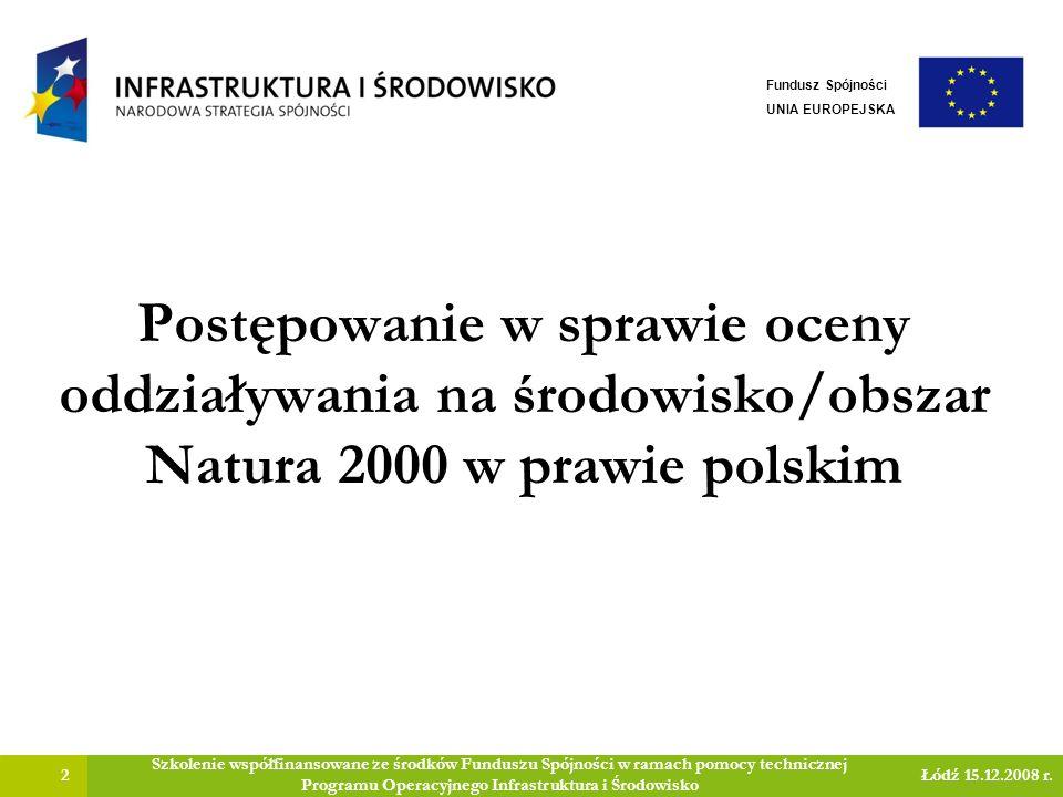 Postępowanie w sprawie oceny oddziaływania na środowisko/obszar Natura 2000 w prawie polskim 2 Szkolenie współfinansowane ze środków Funduszu Spójności w ramach pomocy technicznej Programu Operacyjnego Infrastruktura i Środowisko Łódź 15.12.2008 r.