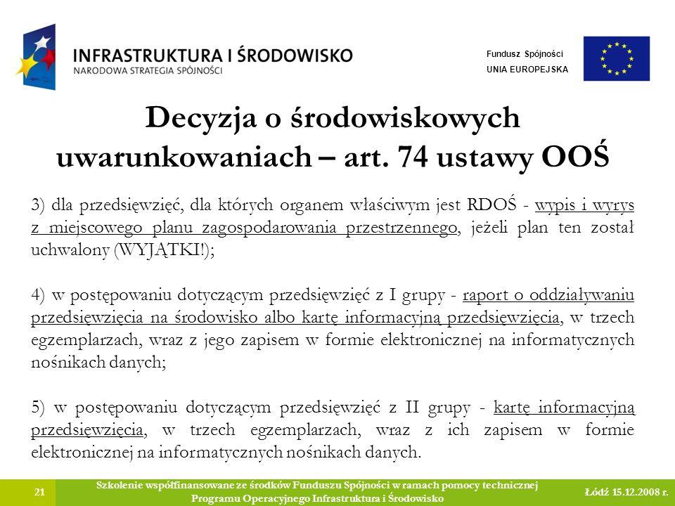 Decyzja o środowiskowych uwarunkowaniach – art. 74 ustawy OOŚ 21 Szkolenie współfinansowane ze środków Funduszu Spójności w ramach pomocy technicznej