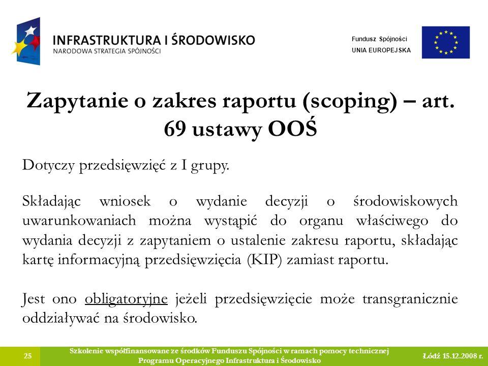 Zapytanie o zakres raportu (scoping) – art. 69 ustawy OOŚ 25 Szkolenie współfinansowane ze środków Funduszu Spójności w ramach pomocy technicznej Prog