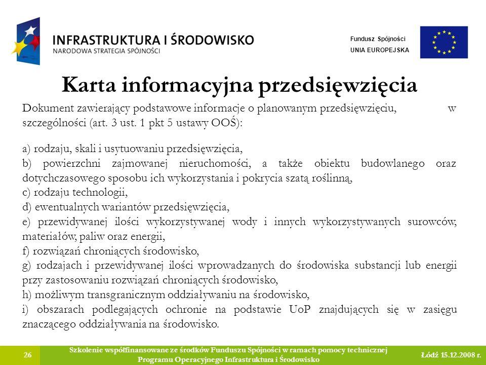 Karta informacyjna przedsięwzięcia 26 Szkolenie współfinansowane ze środków Funduszu Spójności w ramach pomocy technicznej Programu Operacyjnego Infrastruktura i Środowisko Łódź 15.12.2008 r.