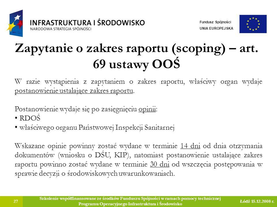 Zapytanie o zakres raportu (scoping) – art. 69 ustawy OOŚ 27 Szkolenie współfinansowane ze środków Funduszu Spójności w ramach pomocy technicznej Prog