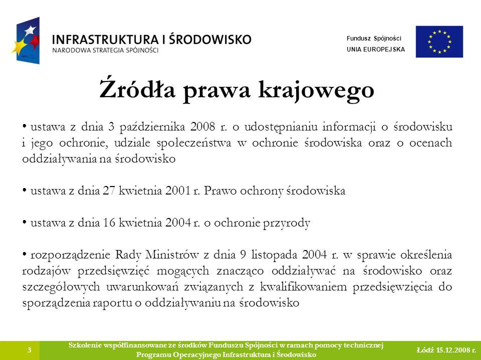 Źródła prawa krajowego 3 Szkolenie współfinansowane ze środków Funduszu Spójności w ramach pomocy technicznej Programu Operacyjnego Infrastruktura i Środowisko Łódź 15.12.2008 r.