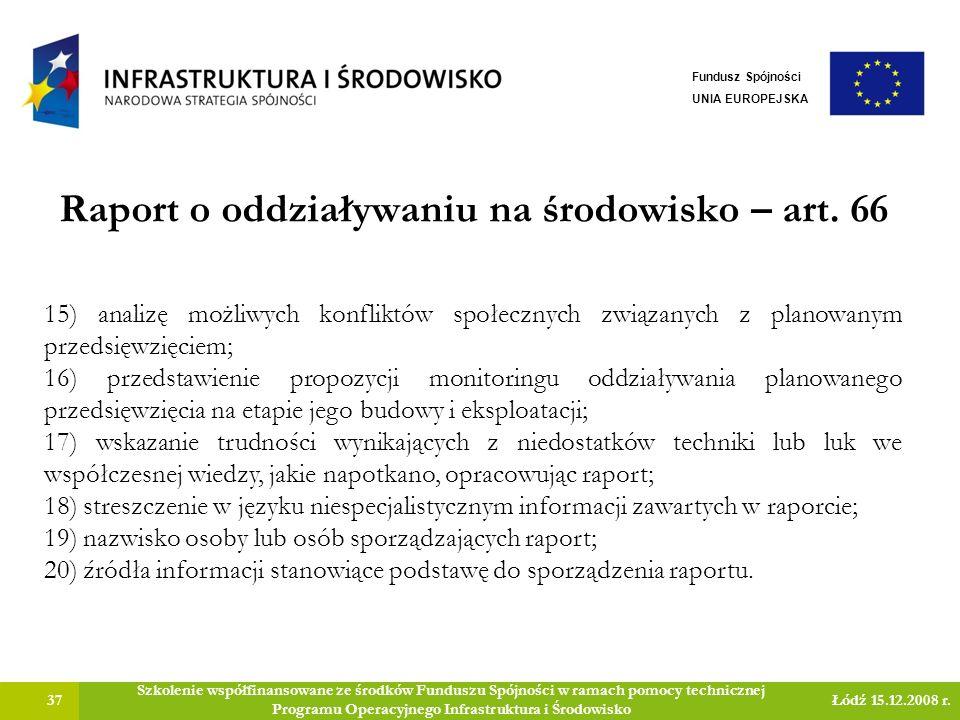 Raport o oddziaływaniu na środowisko – art. 66 37 Szkolenie współfinansowane ze środków Funduszu Spójności w ramach pomocy technicznej Programu Operac